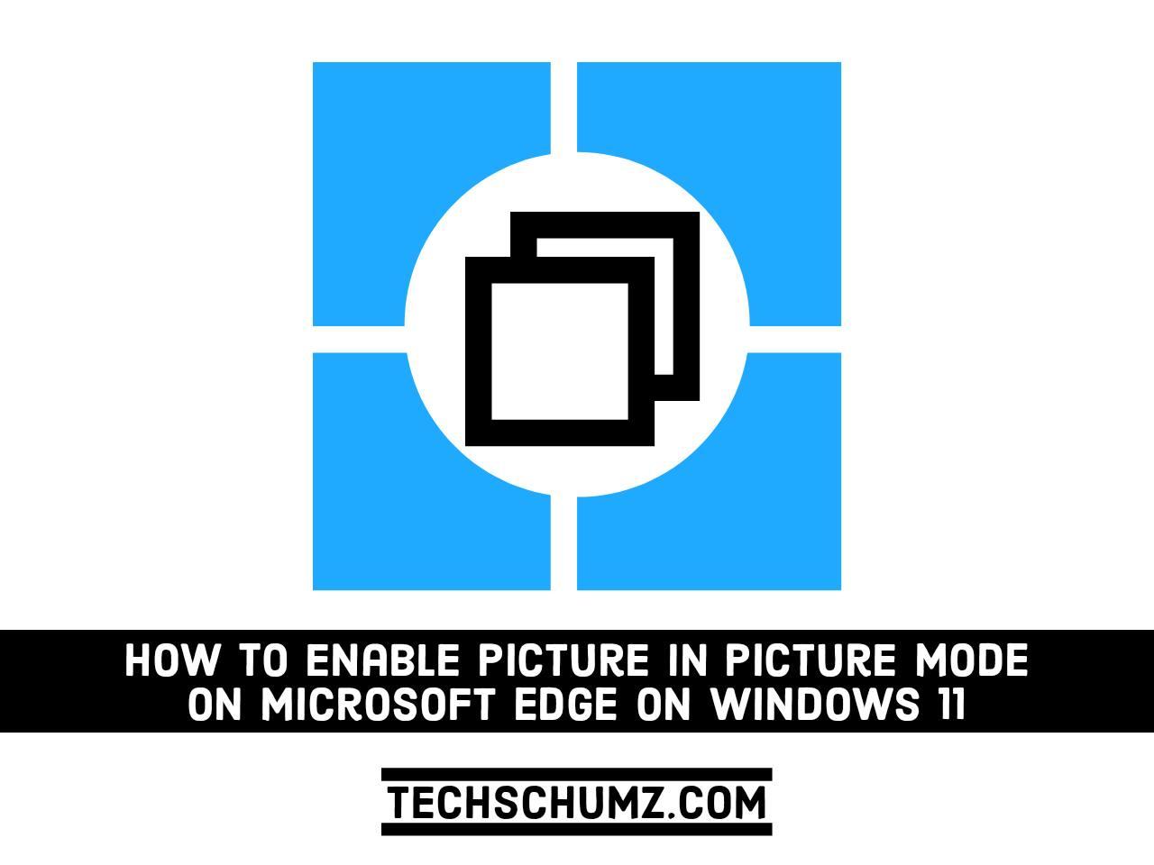 Comment activer l'image dans l'image sur Microsoft Edge sous Windows 11